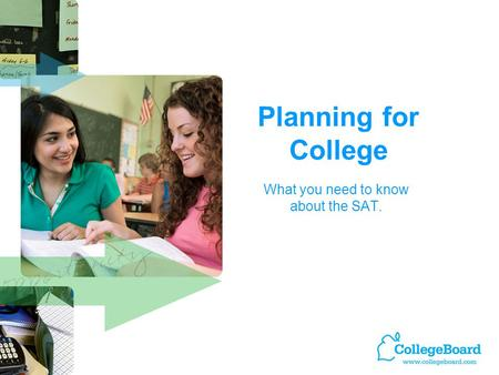 Planning for College What you need to know about the SAT.