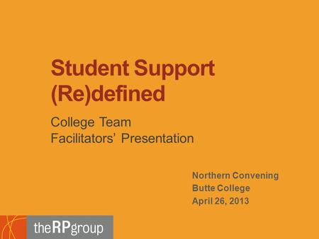 Northern Convening Butte College April 26, 2013 College Team Facilitators' Presentation Student Support (Re)defined.