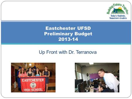 Up Front with Dr. Terranova Eastchester UFSD Preliminary Budget 2013-14.