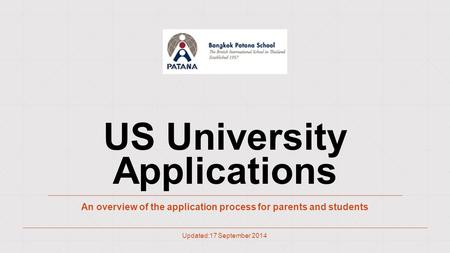 US University Applications An overview of the application process for parents and students Updated:17 September 2014.