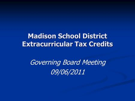 Madison School District Extracurricular Tax Credits Governing Board Meeting 09/06/2011.