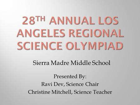 Presented By: Ravi Dev, Science Chair Christine Mitchell, Science Teacher Sierra Madre Middle School.