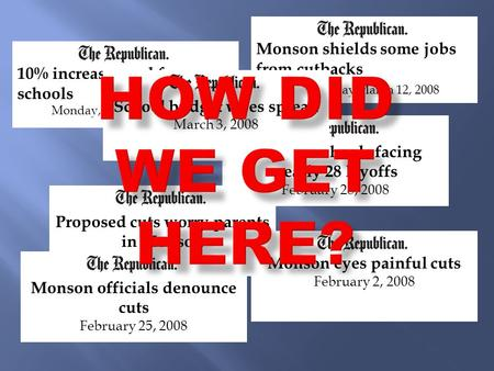 Proposed cuts worry parents in Monson Saturday, March 08, 2008 Monson shields some jobs from cutbacks Wednesday March 12, 2008 10% increase eyed for schools.