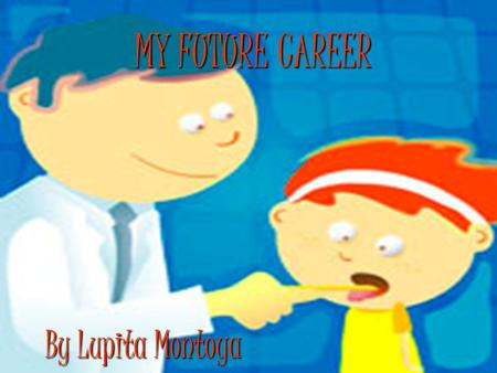 MY FUTURE CAREER By Lupita Montoya.
