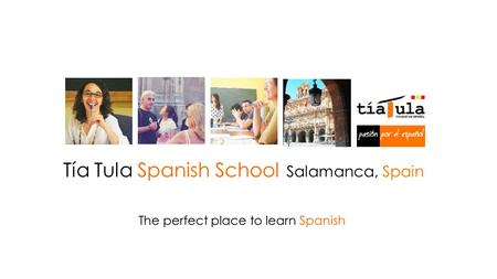 The perfect place to learn Spanish Tía Tula Spanish School Salamanca, Spain.