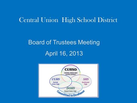Central Union High School District Board of Trustees Meeting April 16, 2013.