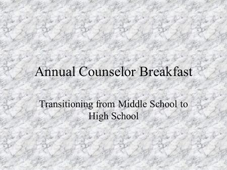 Annual Counselor Breakfast Transitioning from Middle School to High School.