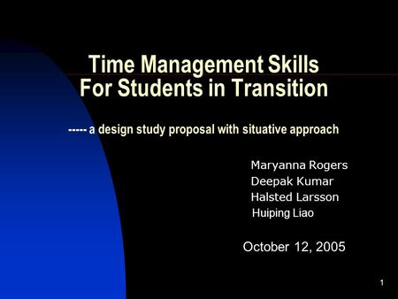 1 Time Management Skills For Students in Transition ----- a design study proposal with situative approach Maryanna Rogers Deepak Kumar Halsted Larsson.