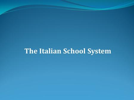 The Italian School System. In Italy, the Constitution considers the Educational System as a right for all the people. The Education in Italy is divided.