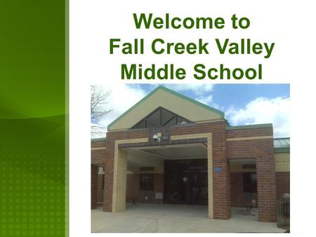 Welcome to Fall Creek Valley Middle School Welcome To Our New 6 th Grade Parents  Distinctive Characteristics of a Middle School  Teams  Elective.