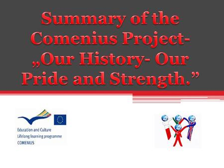 "Project Comenius under the slogan,,Our History our Pride and Strength"" began in year 2012. Everyone wondered about whether our project will be accepted."