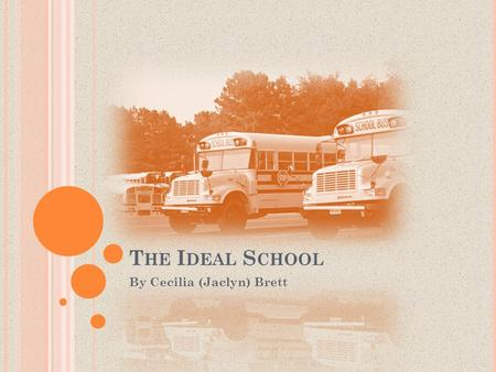 T HE I DEAL S CHOOL By Cecilia (Jaclyn) Brett. C OLEGIO U RSULINAS DE P AMPLONA This is a school in Pamplona. It covers first through twelfth grade in.