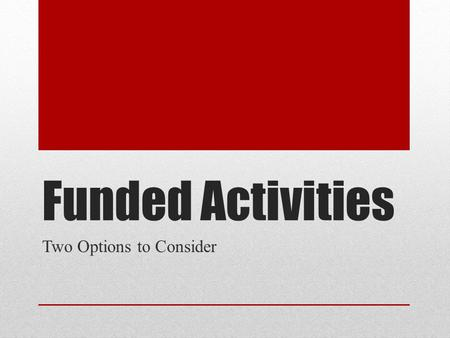 Funded Activities Two Options to Consider. Where we've been August Implemented extracurricular guidelines September: Public presentation on GVSD's extracurricular.