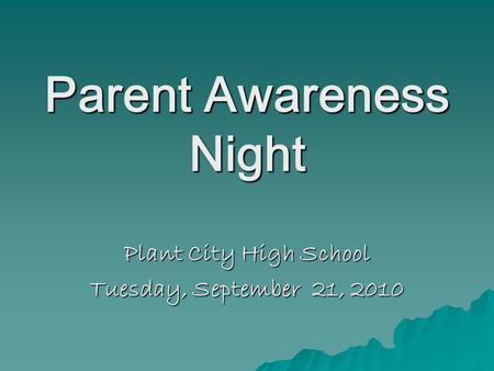 Parent Awareness Night Plant City High School Tuesday, September 21, 2010.