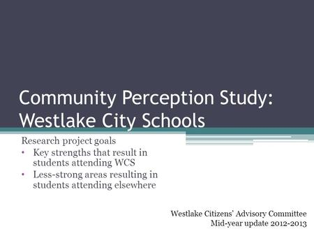 Community Perception Study: Westlake City Schools Research project goals Key strengths that result in students attending WCS Less-strong areas resulting.