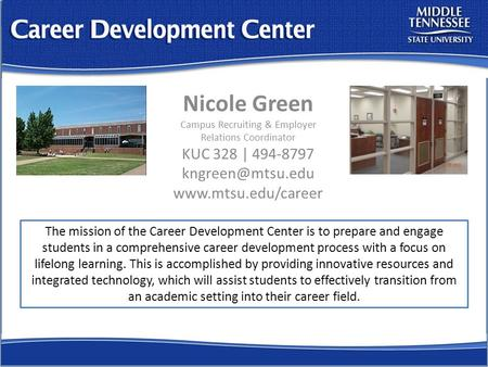 Nicole Green Campus Recruiting & Employer Relations Coordinator KUC 328 | 494-8797  The mission of the Career Development.