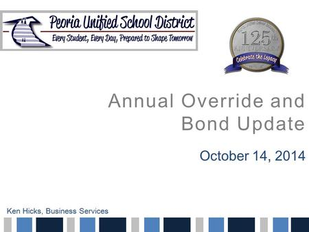 Annual Override and Bond Update October 14, 2014 Ken Hicks, Business Services.