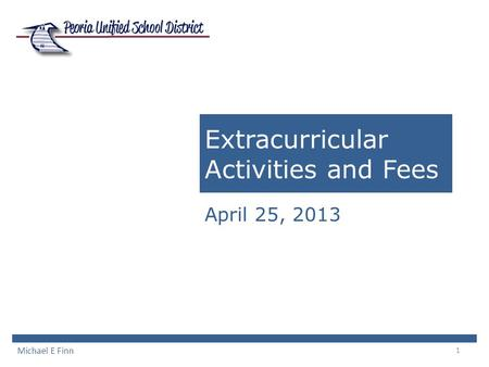 1 Extracurricular Activities and Fees April 25, 2013 Michael E Finn.