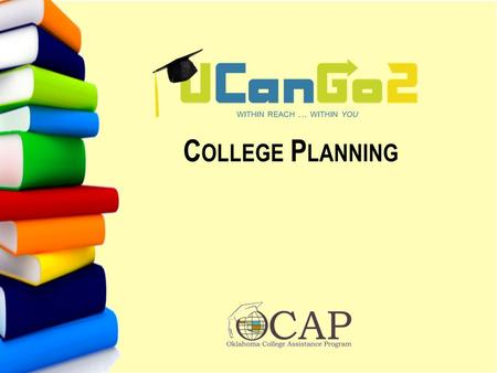 C OLLEGE P LANNING. UCanGo2 Year-round college access program for high school and middle school students Provides information on how to plan, prepare.