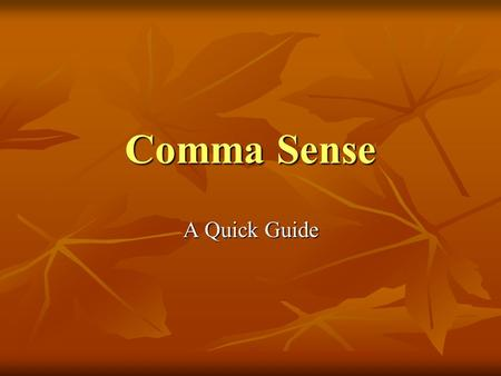 Comma Sense A Quick Guide. Independent Clauses Subject, verb, and maybe modifiers: Joe sang. Joe sang. Mary ran. Mary ran. Sing. Sing. Run. Run. Joe sang.