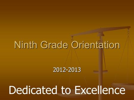 Ninth Grade Orientation 2012-2013 Dedicated to Excellence.