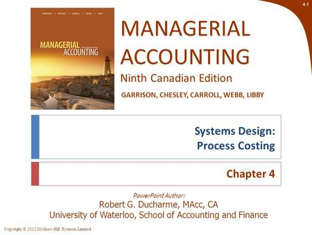 Copyright © 2012 McGraw-Hill Ryerson Limited 4-1 PowerPoint Author: Robert G. Ducharme, MAcc, CA University of Waterloo, School of Accounting and Finance.