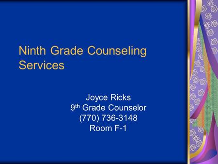 Ninth Grade Counseling Services Joyce Ricks 9 th Grade Counselor (770) 736-3148 Room F-1.