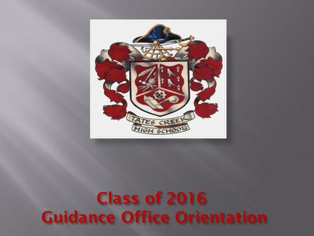 Class of 2016 Guidance Office Orientation. HIGH SCHOOL Two semesters (18 weeks each) = 2 report cards Progress Reports = every 6 wks Semester grades Electives.