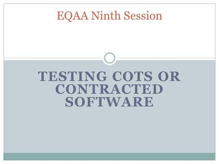 TESTING COTS OR CONTRACTED SOFTWARE EQAA Ninth Session.