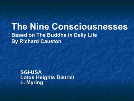 The Nine Consciousnesses Based on The Buddha in Daily Life By Richard Causton Buddhism began with one person's search for a solution to human suffering.