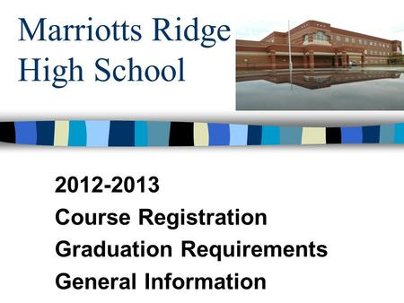 Marriotts Ridge High School 2012-2013 Course Registration Graduation Requirements General Information.