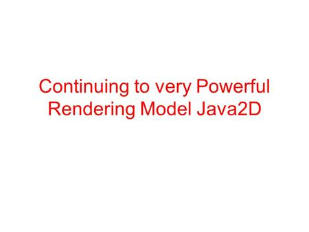 Continuing to very Powerful Rendering Model Java2D.