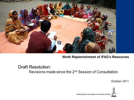 Ninth Replenishment of IFAD's Resources Draft Resolution: Revisions made since the 2 nd Session of Consultation October 2011.