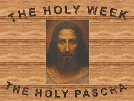 Holy Week = Anamnesis §Do this in remembrance of me §The redeeming acts of Christ are continuous and boundless in time and location (birth, baptism, crucifixion,
