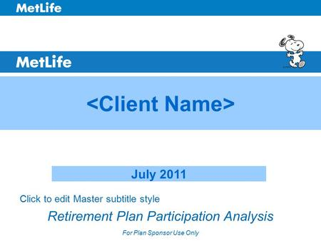 Click to edit Master subtitle style Retirement Plan Participation Analysis For Plan Sponsor Use Only July 2011.