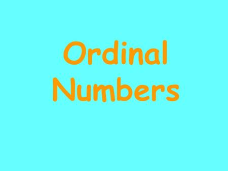 Ordinal Numbers. Order 1,2,3,4,5,6,7,8 These numbers are in order. 1,2,4,6,5,8,7 These numbers are not in order.