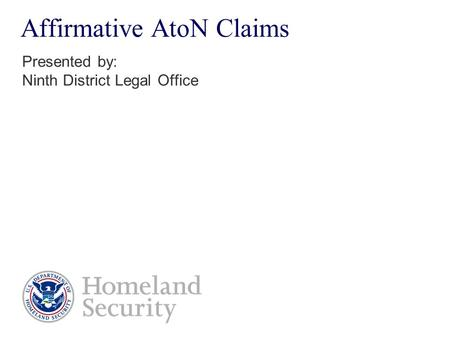 Affirmative AtoN Claims Presented by: Ninth District Legal Office.