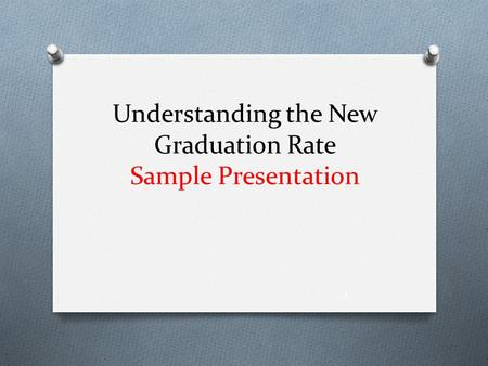 Understanding the New Graduation Rate Sample Presentation 1.