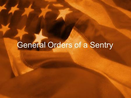 General Orders of a Sentry. 1 st General Order of a Sentry The first general order of a sentry is to: Take charge of this post and all government property.