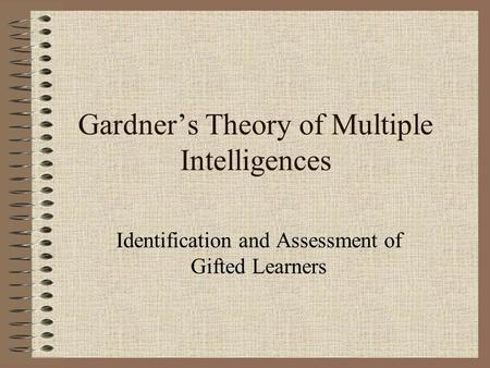 Gardner's Theory of Multiple Intelligences Identification and Assessment of Gifted Learners.