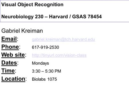 Visual Object Recognition Neurobiology 230 – Harvard / GSAS 78454 Gabriel Kreiman
