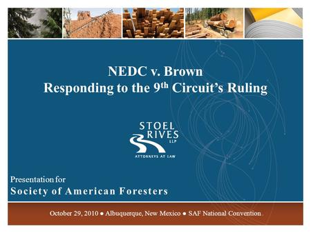 NEDC v. Brown Responding to the 9 th Circuit's Ruling Presentation for Society of American Foresters October 29, 2010 ● Albuquerque, New Mexico ● SAF National.