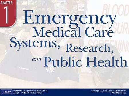 Chapter 1 Emergency Medical Care Systems, Research, and Public Health Copyright ©2010 by Pearson Education, Inc. All rights reserved. Prehospital Emergency.