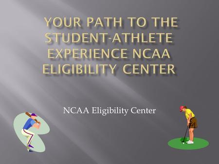 NCAA Eligibility Center.  NCAA Eligibility Center Responsibilities.  Academic Initial-Eligibility Requirements.  Amateurism (Sports Participation).