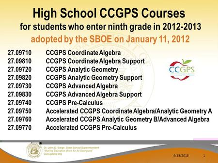High School CCGPS Courses for students who enter ninth grade in 2012-2013 adopted by the SBOE on January 11, 2012 4/18/20151 27.09710CCGPS Coordinate Algebra.