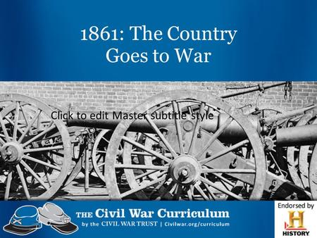 Click to edit Master subtitle style 1861: The Country Goes to War.