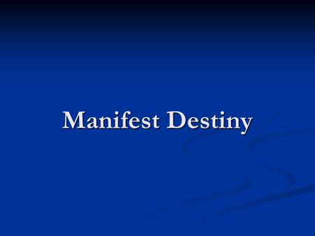 Manifest Destiny. Early Exploration: The Lewis and Clark Expedition, 1804-1806 In 1803, President Jefferson secretly asked Congress to commission an exploratory.