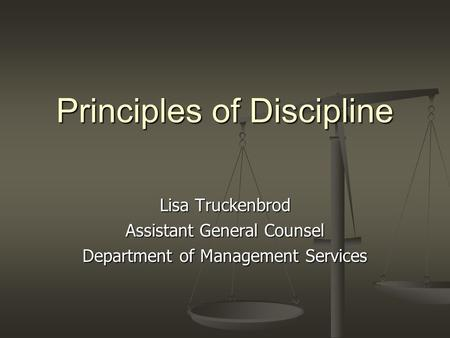 Principles of Discipline Lisa Truckenbrod Assistant General Counsel Department of Management Services.