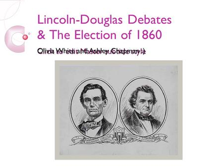 Click to edit Master subtitle style 3/10/10 Lincoln-Douglas Debates & The Election of 1860 Olivia White and Ashley Chapman :)