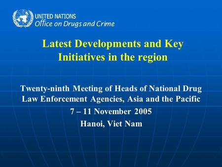 Latest Developments and Key Initiatives in the region Twenty-ninth Meeting of Heads of National Drug Law Enforcement Agencies, Asia and the Pacific 7 –